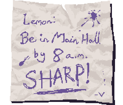 Lemon: Be in main hall by 8 a.m. Sharp! Signed, V.